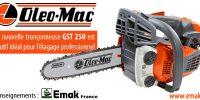 Nouvelle tronçonneuse d'élagage professionnelle GST 250 par OLEO-MAC !